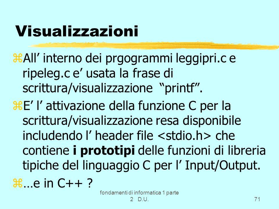 fondamenti di informatica 1 parte 2 D.U.71 Visualizzazioni zAll interno dei prgogrammi leggipri.c e ripeleg.c e usata la frase di scrittura/visualizza