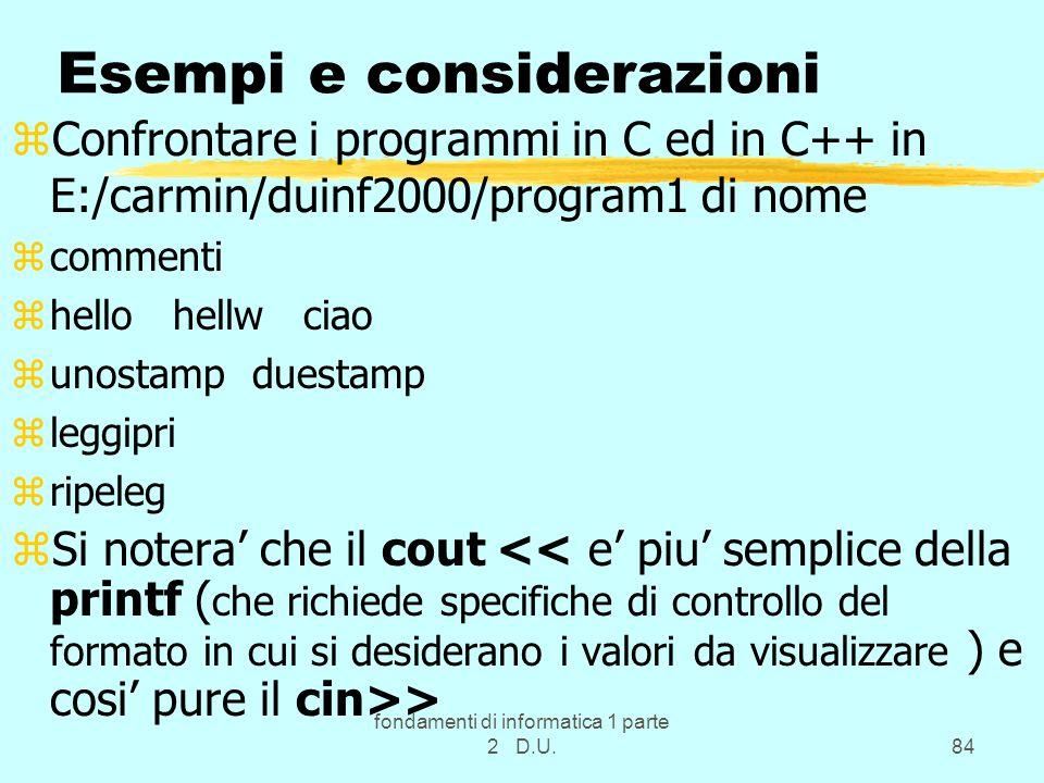 fondamenti di informatica 1 parte 2 D.U.84 Esempi e considerazioni zConfrontare i programmi in C ed in C++ in E:/carmin/duinf2000/program1 di nome zco