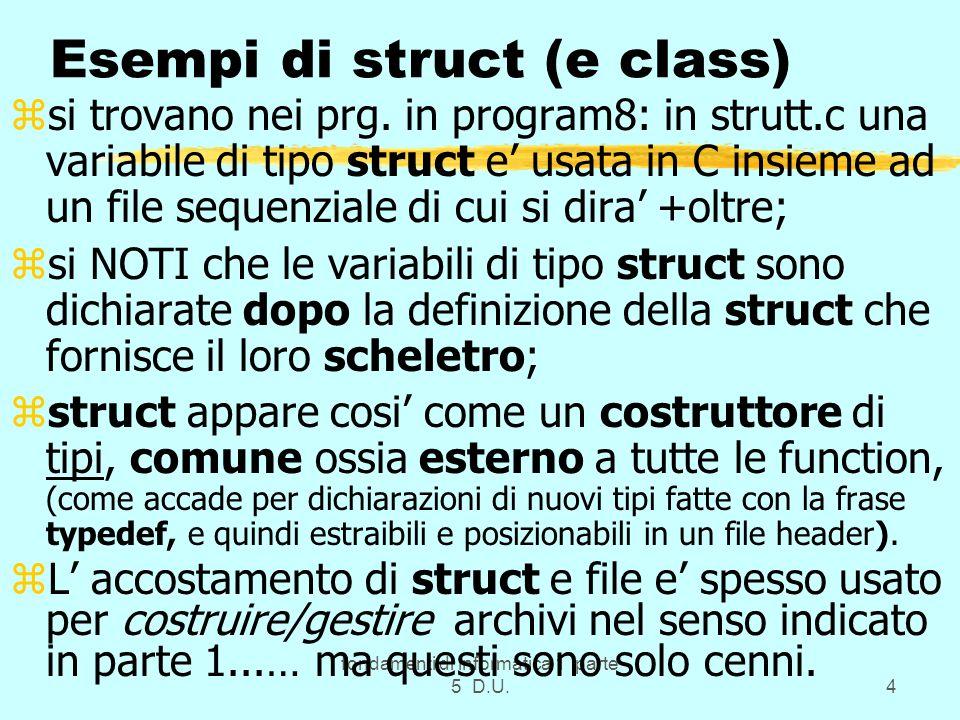 fondamenti di informatica 1 parte 5 D.U.4 Esempi di struct (e class) zsi trovano nei prg.