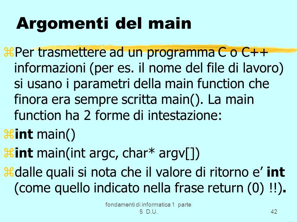 fondamenti di informatica 1 parte 5 D.U.42 Argomenti del main zPer trasmettere ad un programma C o C++ informazioni (per es.