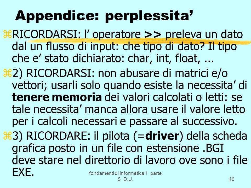 fondamenti di informatica 1 parte 5 D.U.46 Appendice: perplessita zRICORDARSI: l operatore >> preleva un dato dal un flusso di input: che tipo di dato.