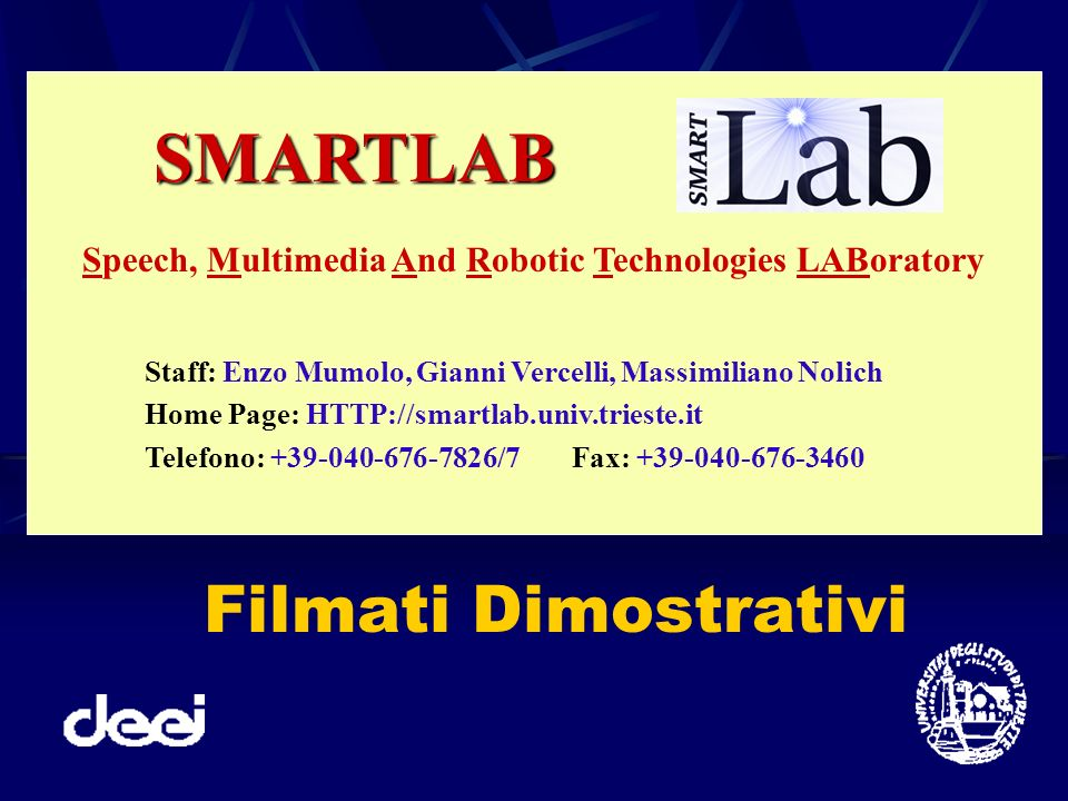 Filmati Dimostrativi SMARTLAB Speech, Multimedia And Robotic Technologies LABoratory Staff: Enzo Mumolo, Gianni Vercelli, Massimiliano Nolich Home Pag