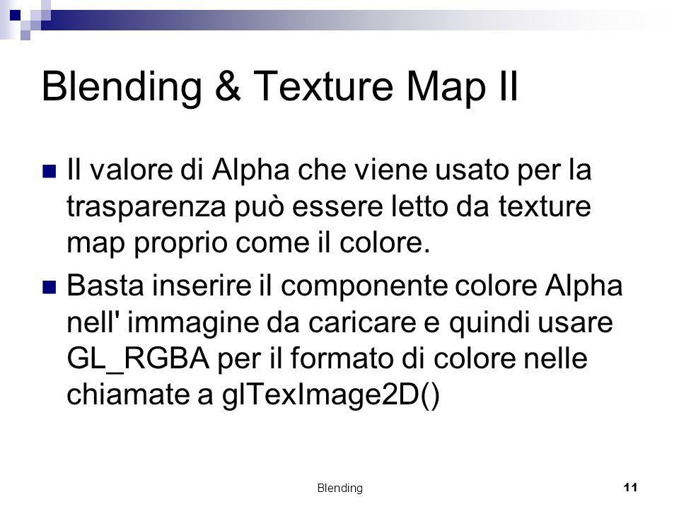 Blending11 Blending & Texture Map II Il valore di Alpha che viene usato per la trasparenza può essere letto da texture map proprio come il colore. Bas
