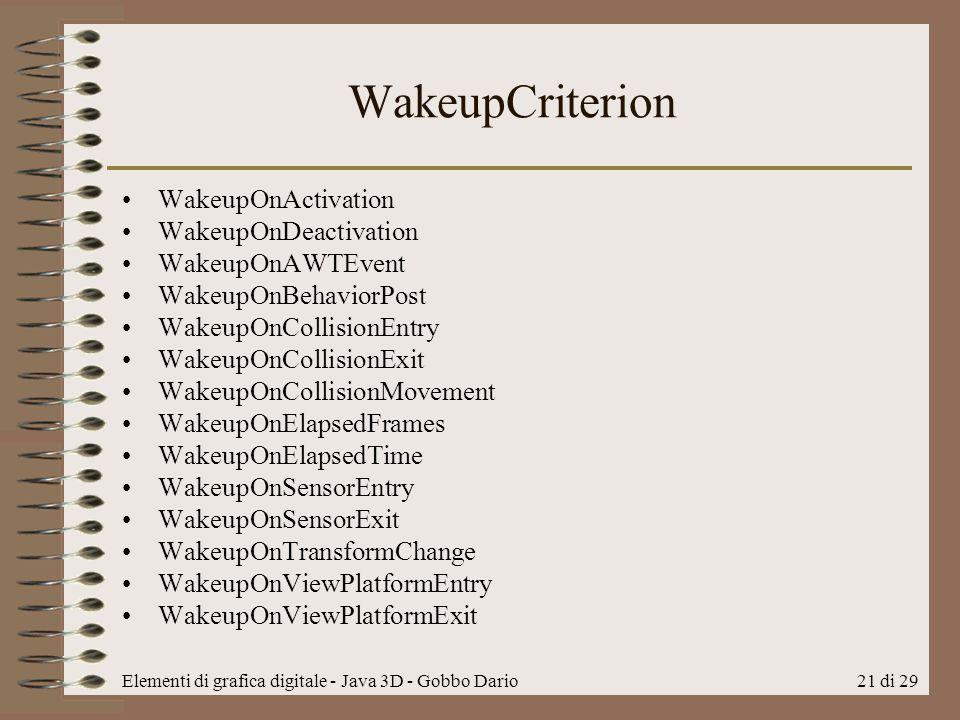 Elementi di grafica digitale - Java 3D - Gobbo Dario21 di 29 WakeupCriterion WakeupOnActivation WakeupOnDeactivation WakeupOnAWTEvent WakeupOnBehavior