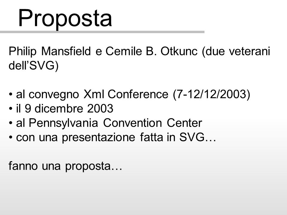 Proposta Philip Mansfield e Cemile B. Otkunc (due veterani dellSVG) al convegno Xml Conference (7-12/12/2003) il 9 dicembre 2003 al Pennsylvania Conve