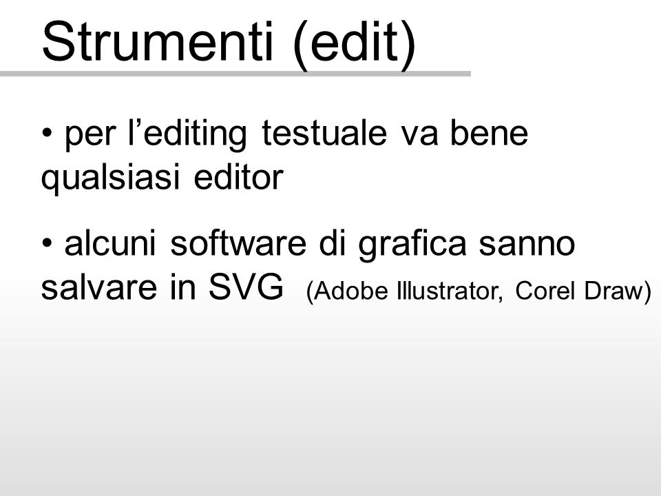 Strumenti (view) alcuni web browser hanno supporto nativo per SVG (Firefox 1.5, Konqueror, Opera 8.5) altri richiedono plug-in (Adobe, Corel) esistono viewer stand-alone in Java esiste Batik – toolkit per gestione SVG