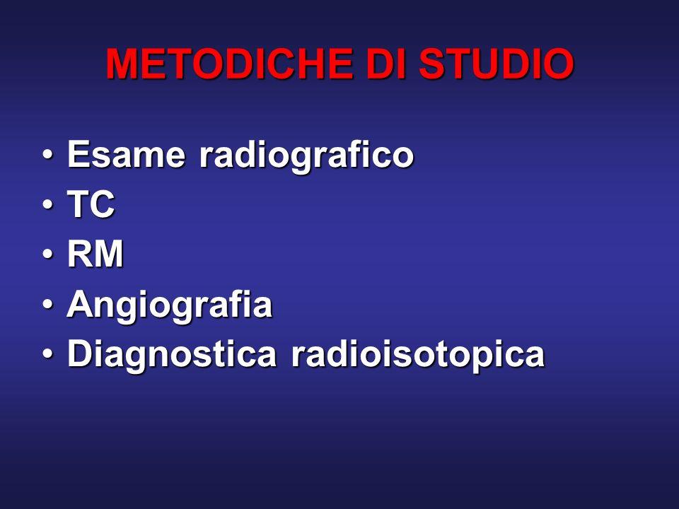 METODICHE DI STUDIO Esame radiograficoEsame radiografico TCTC RMRM AngiografiaAngiografia Diagnostica radioisotopicaDiagnostica radioisotopica