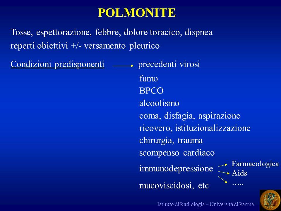 Istituto di Radiologia – Università di Parma RxPer identificare presenza, numero, sede dei focolai +/- versamento pleurico Quadro Rx compatibile con infezione Follow-up Complicanze: empiema, FBP, ascesso, pnx, disseminazione, ARDS, embolia settica, atelettasia TACPer complicanze sospette ma non evidenti su Rx - diagnosi precoce di infezione in immunodepressi (PID) - diagnosi etiologica (solo in certi casi) – PCP, IPA - incompleta regressione (escludere ca broncogeno) o diagnosi differenziale (infarto postembolico…) - guida FBS NB la sola presenza di opacità parenchimale in pz con febbre non indica con sicurezza la polmonite (dd: cancro,atelettasia, infarto, edema polmonare atipico) di rado infezioni polmonari (nel PID) con Rx negativo (es: PCP o CMV iniziali oppure TBC in AIDS)
