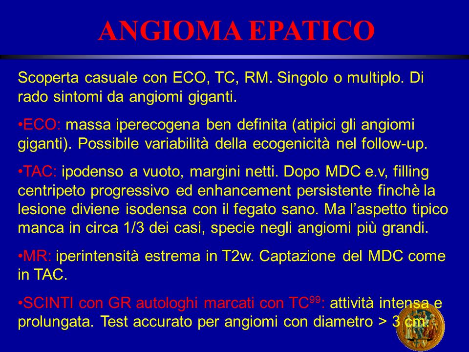 ANGIOMA EPATICO Scoperta casuale con ECO, TC, RM.Singolo o multiplo.