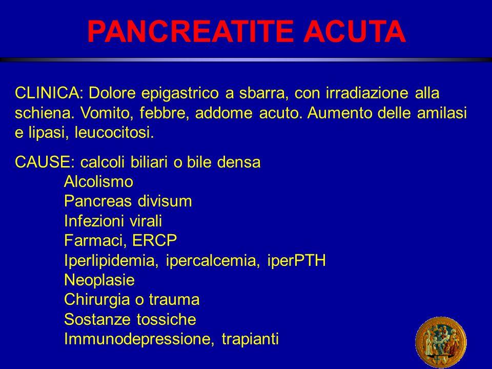 PANCREATITE ACUTA CLINICA: Dolore epigastrico a sbarra, con irradiazione alla schiena.