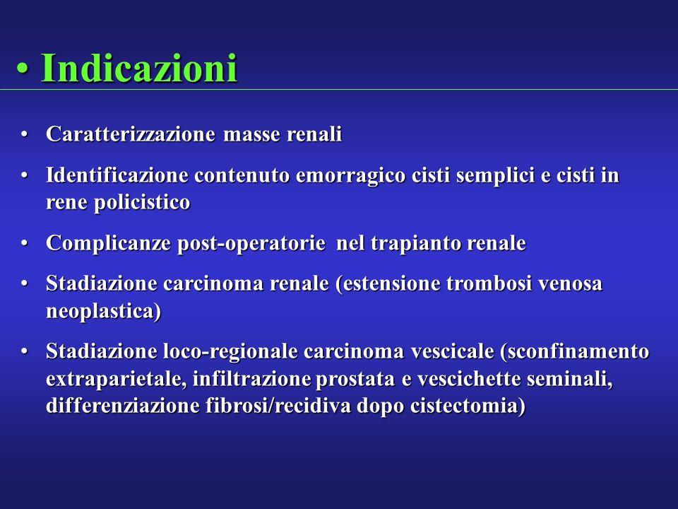 IndicazioniIndicazioni Caratterizzazione masse renaliCaratterizzazione masse renali Identificazione contenuto emorragico cisti semplici e cisti in ren