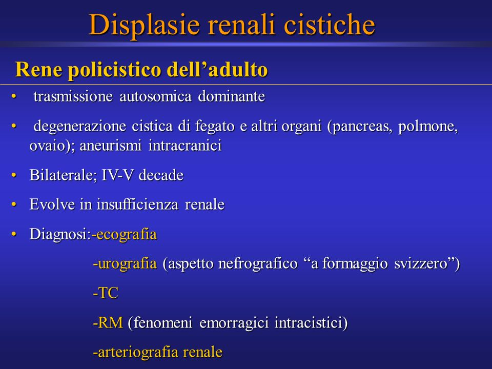Rene policistico delladulto trasmissione autosomica dominante trasmissione autosomica dominante degenerazione cistica di fegato e altri organi (pancre