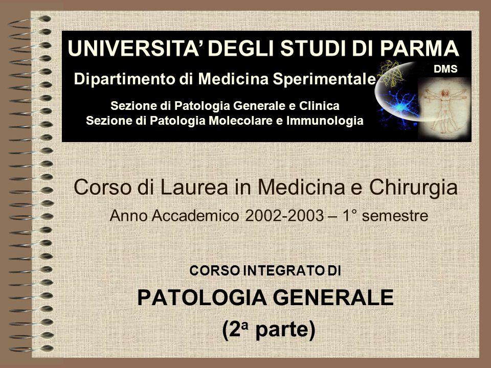 CORSO INTEGRATO DI PATOLOGIA GENERALE (2 a parte) DMS Dipartimento di Medicina Sperimentale Sezione di Patologia Generale e Clinica Sezione di Patolog