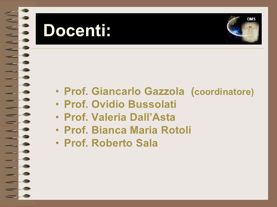 Prof. Giancarlo Gazzola ( coordinatore) Prof. Ovidio Bussolati Prof. Valeria DallAsta Prof. Bianca Maria Rotoli Prof. Roberto Sala DMS Docenti: