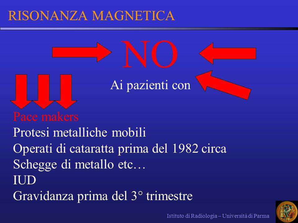 Istituto di Radiologia – Università di Parma RISONANZA MAGNETICA NO Ai pazienti con Pace makers Protesi metalliche mobili Operati di cataratta prima d