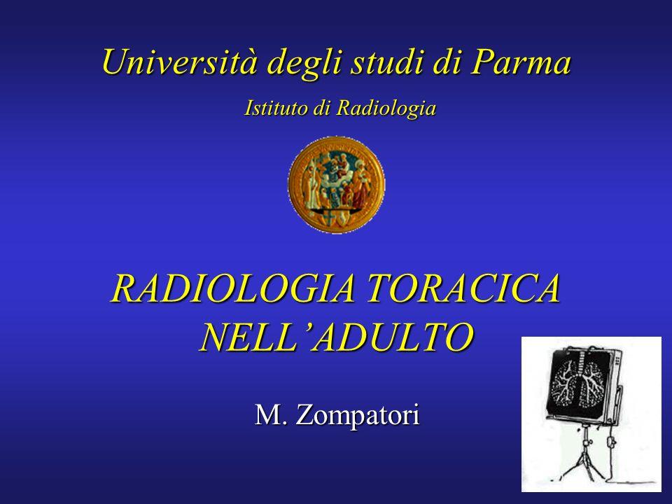 RADIOLOGIA TORACICA NELLADULTO M. Zompatori M. Zompatori Università degli studi di Parma Istituto di Radiologia