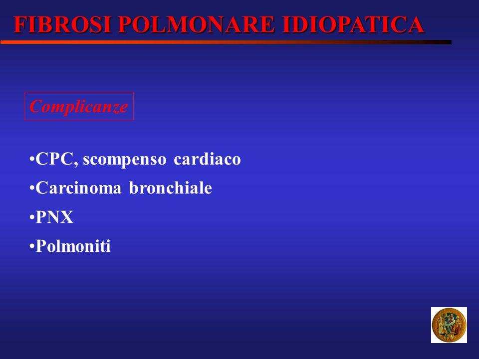 CPC, scompenso cardiaco Carcinoma bronchiale PNX Polmoniti Complicanze FIBROSI POLMONARE IDIOPATICA