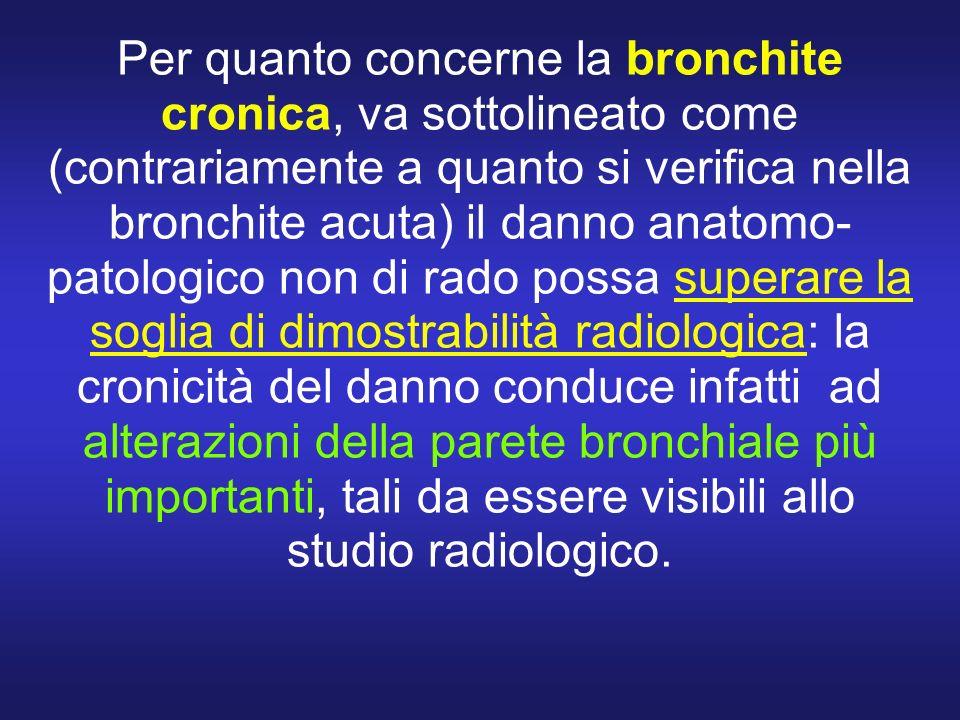 Per quanto concerne la bronchite cronica, va sottolineato come (contrariamente a quanto si verifica nella bronchite acuta) il danno anatomo- patologic