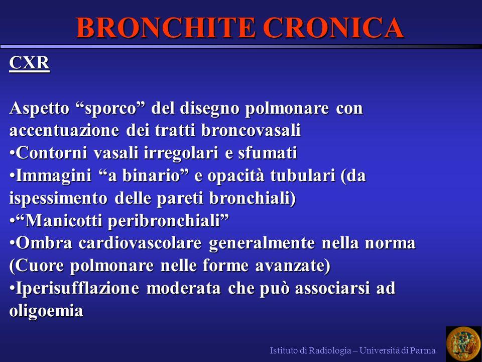 BRONCHITE CRONICA Istituto di Radiologia – Università di Parma CXR Aspetto sporco del disegno polmonare con accentuazione dei tratti broncovasali Cont