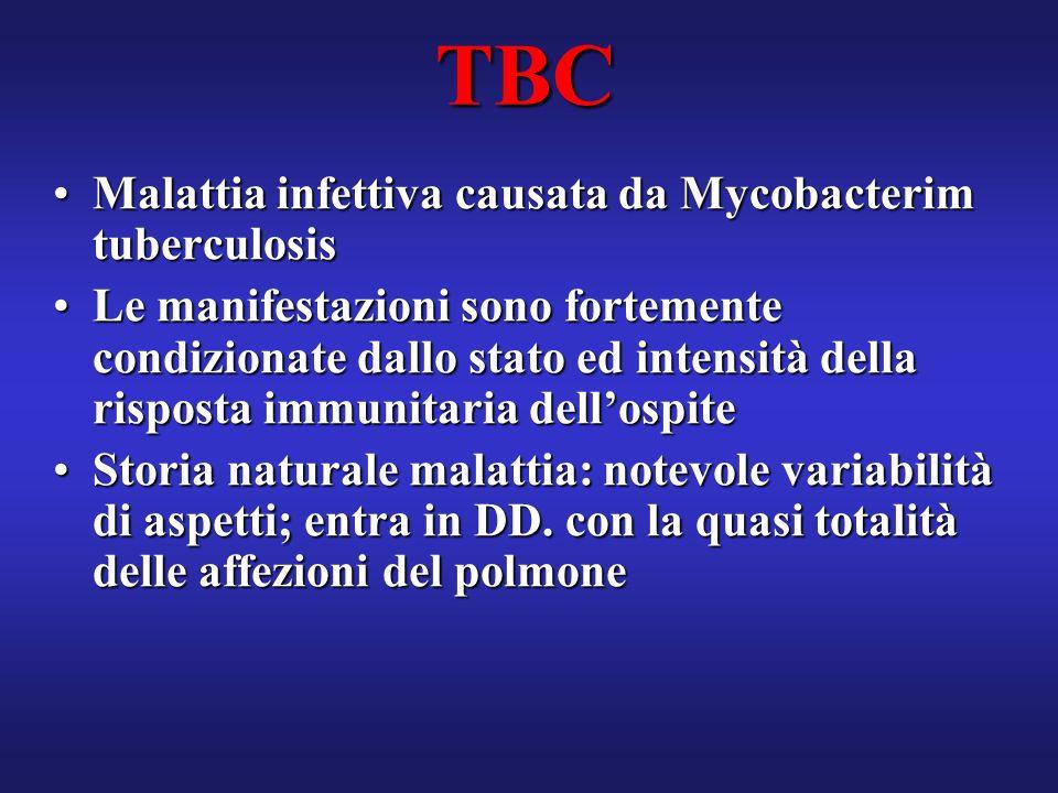 TBC Malattia infettiva causata da Mycobacterim tuberculosisMalattia infettiva causata da Mycobacterim tuberculosis Le manifestazioni sono fortemente c
