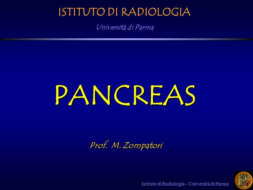 Istituto di Radiologia – Università di Parma ANATOMIA Organo ghiandolare (endocrino ed esocrino), multilobulare, non capsulato.
