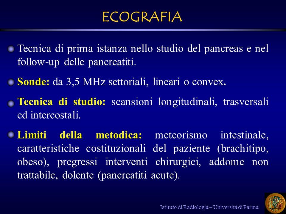 Istituto di Radiologia – Università di Parma RM RM - Particolarmente indicata per lo studio di piccole neoplasie sospettate per la presenza di aumento volumetrico della testa del pancreas senza chiara delimitazione della massa alla TC.