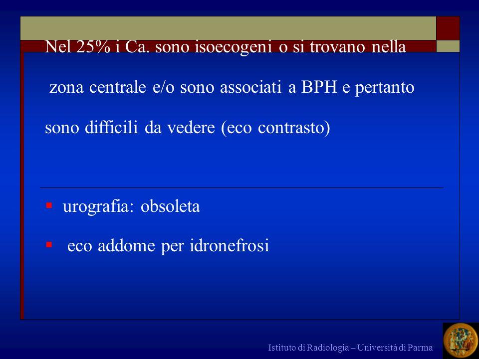 Istituto di Radiologia – Università di Parma Nel 25% i Ca. sono isoecogeni o si trovano nella zona centrale e/o sono associati a BPH e pertanto sono d