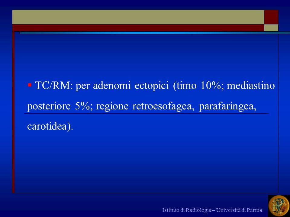 Istituto di Radiologia – Università di Parma TC/RM: per adenomi ectopici (timo 10%; mediastino posteriore 5%; regione retroesofagea, parafaringea, car
