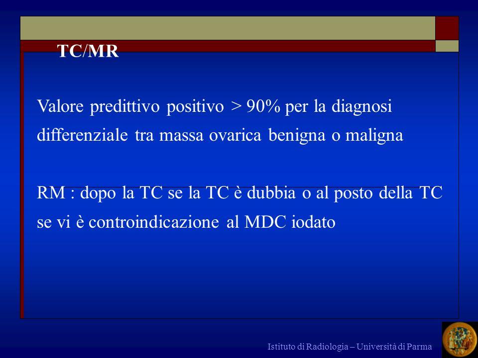 Istituto di Radiologia – Università di Parma TAC > MR Estensione alle strutture adiacenti ascite, noduli, masse mesenteriche, peritoneali omentali (omental cake).