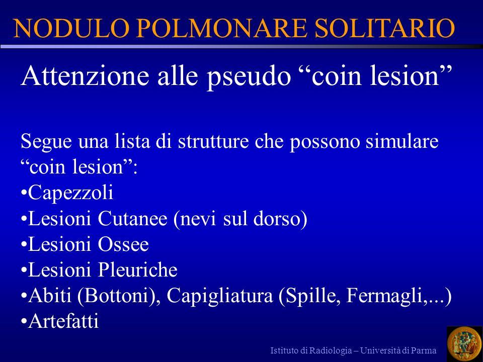 Istituto di Radiologia – Università di Parma NODULO POLMONARE SOLITARIO Attenzione alle pseudo coin lesion Segue una lista di strutture che possono si