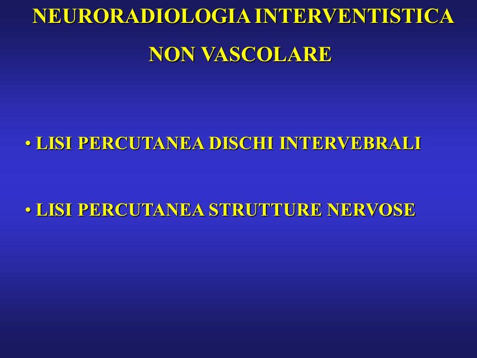 NEURORADIOLOGIA INTERVENTISTICA NEURORADIOLOGIA INTERVENTISTICA NON VASCOLARE LISI PERCUTANEA DISCHI INTERVEBRALI LISI PERCUTANEA DISCHI INTERVEBRALI