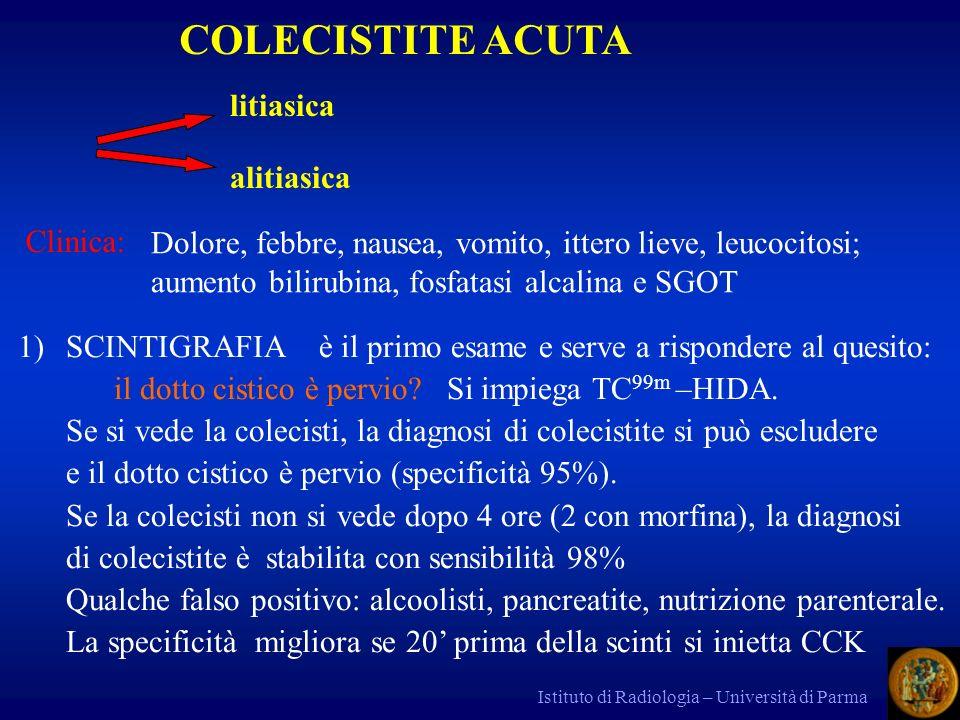 Istituto di Radiologia – Università di Parma COLECISTITE ACUTA litiasica alitiasica Clinica: Dolore, febbre, nausea, vomito, ittero lieve, leucocitosi