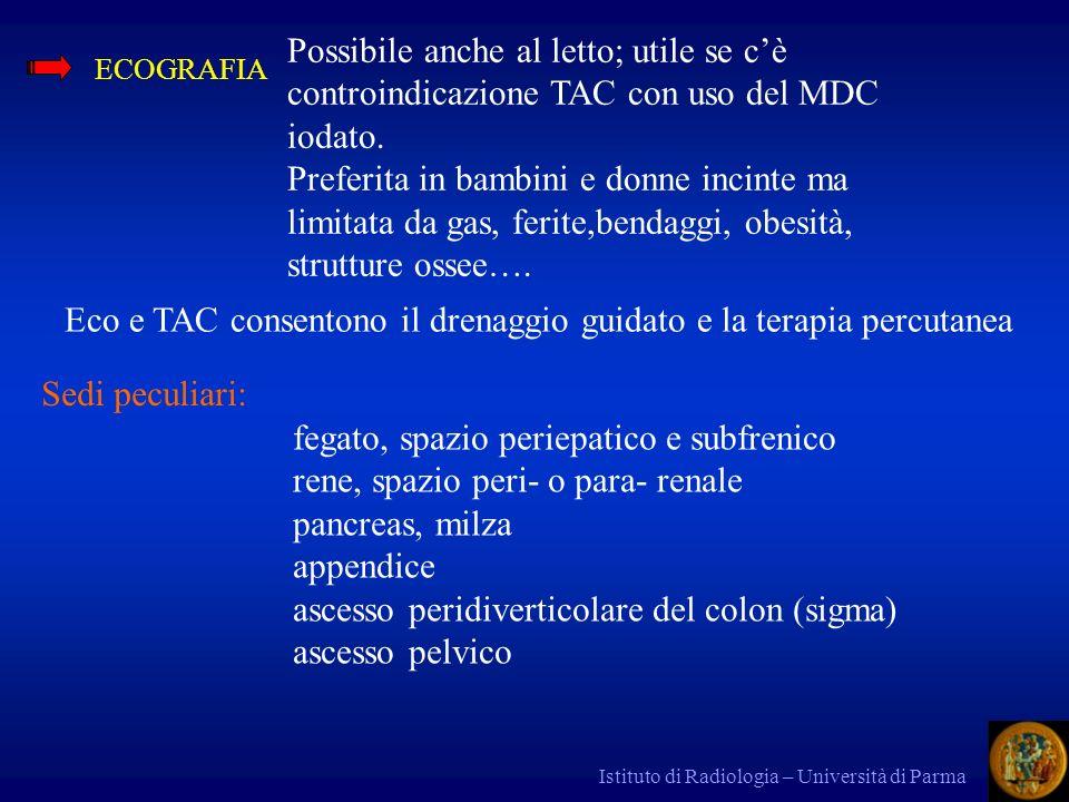 Istituto di Radiologia – Università di Parma ECOGRAFIA Possibile anche al letto; utile se cè controindicazione TAC con uso del MDC iodato. Preferita i