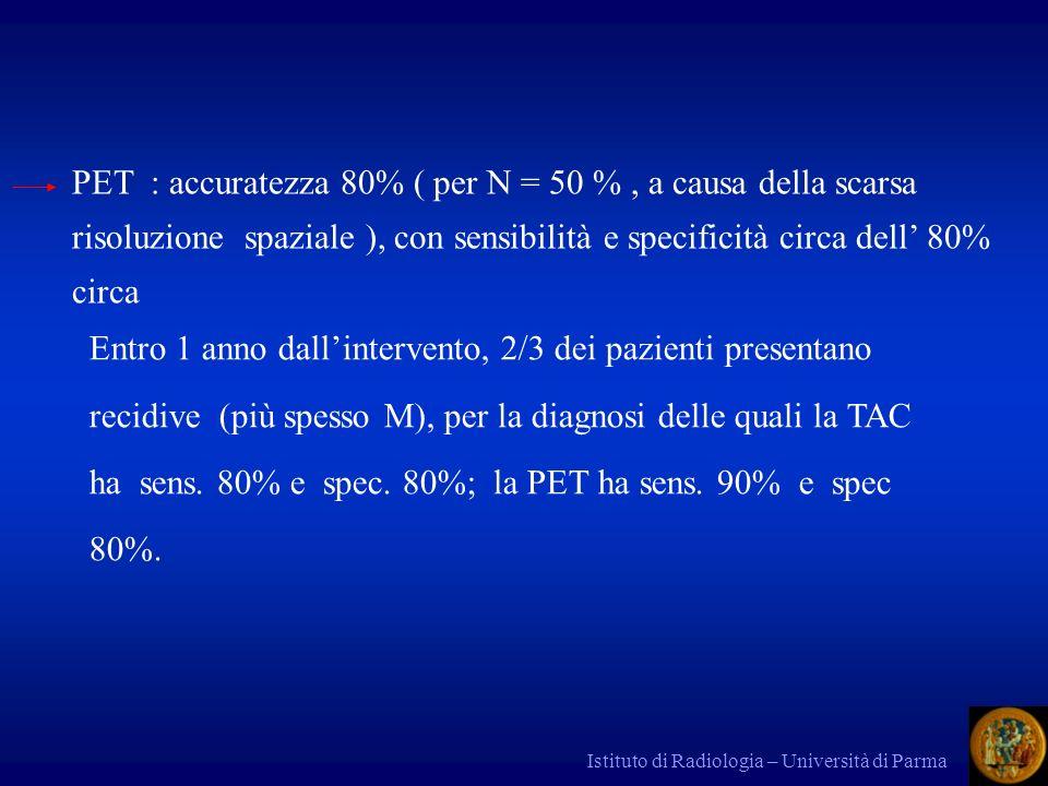 Istituto di Radiologia – Università di Parma PET : accuratezza 80% ( per N = 50 %, a causa della scarsa risoluzione spaziale ), con sensibilità e spec