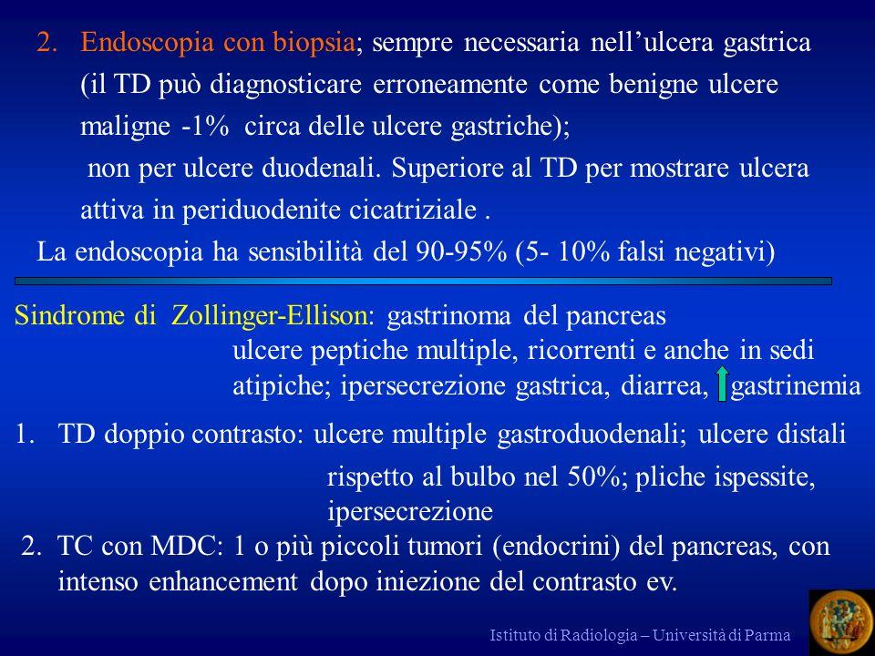 Istituto di Radiologia – Università di Parma 2.Endoscopia con biopsia; sempre necessaria nellulcera gastrica (il TD può diagnosticare erroneamente com