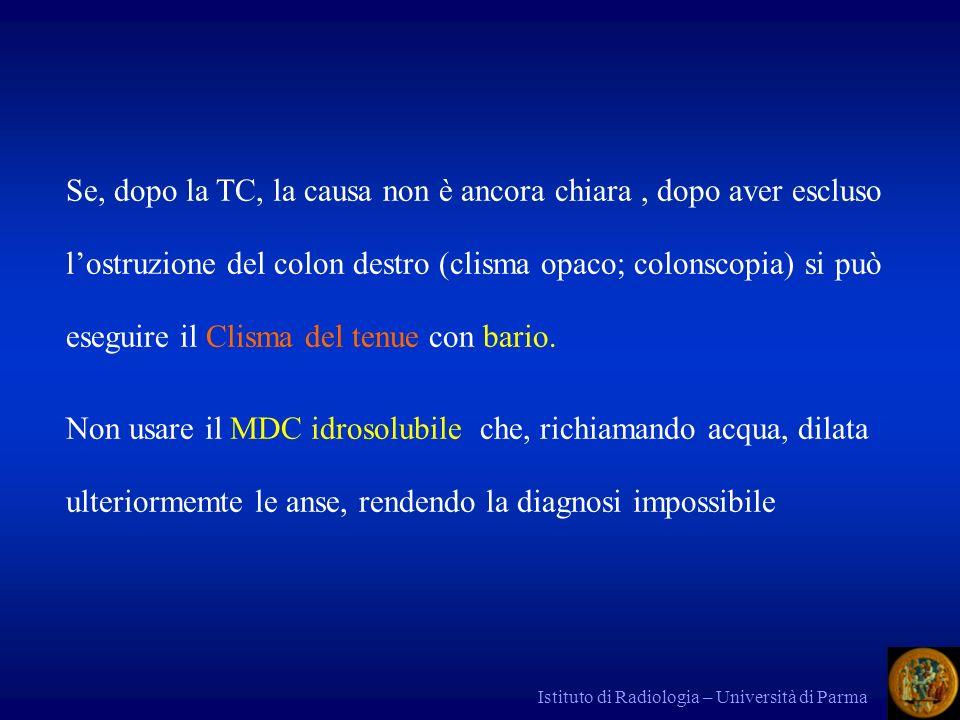 Istituto di Radiologia – Università di Parma Se, dopo la TC, la causa non è ancora chiara, dopo aver escluso lostruzione del colon destro (clisma opac