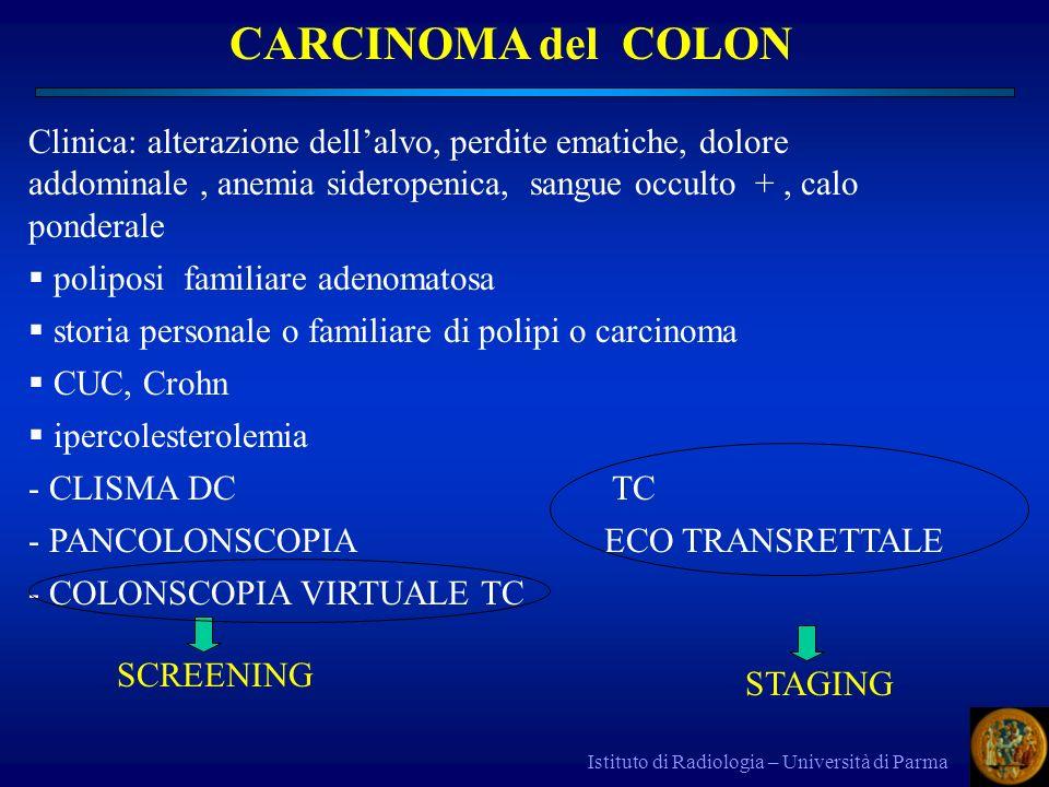 Istituto di Radiologia – Università di Parma Clinica: alterazione dellalvo, perdite ematiche, dolore addominale, anemia sideropenica, sangue occulto +