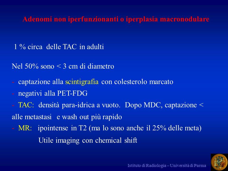 Istituto di Radiologia – Università di Parma 1 % circa delle TAC in adulti Nel 50% sono < 3 cm di diametro - captazione alla scintigrafia con colester