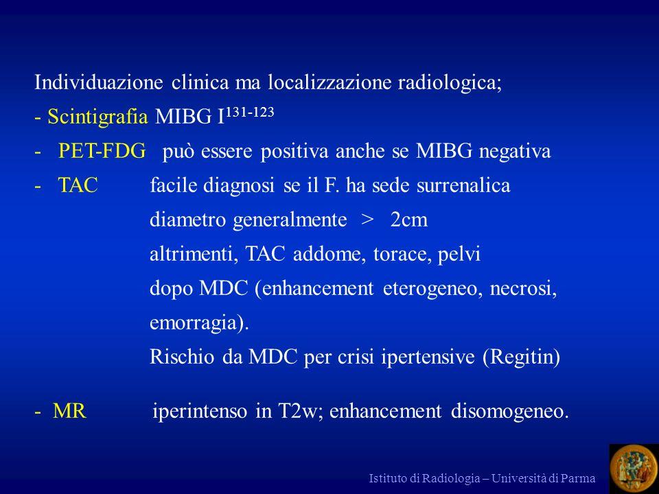 Istituto di Radiologia – Università di Parma Individuazione clinica ma localizzazione radiologica; - Scintigrafia MIBG I 131-123 - PET-FDG può essere