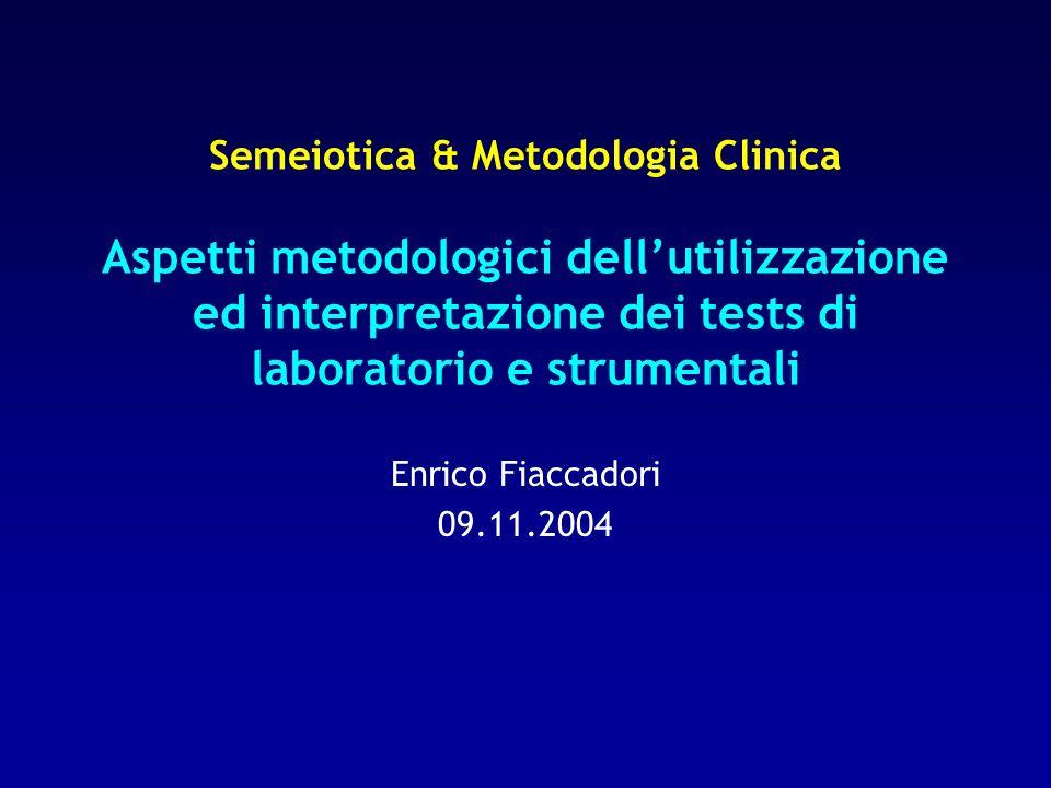 Semeiotica & Metodologia Clinica Aspetti metodologici dellutilizzazione ed interpretazione dei tests di laboratorio e strumentali Enrico Fiaccadori 09