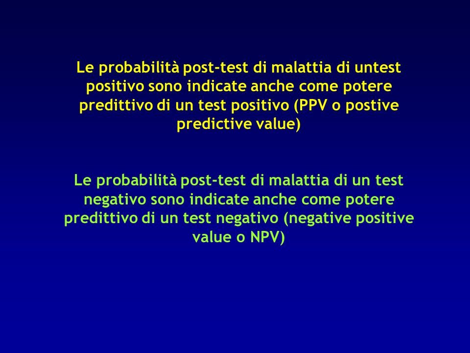 Le probabilità post-test di malattia di untest positivo sono indicate anche come potere predittivo di un test positivo (PPV o postive predictive value
