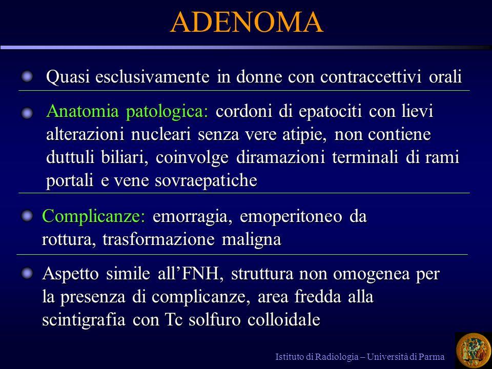 Istituto di Radiologia – Università di Parma ADENOMA Quasi esclusivamente in donne con contraccettivi orali Anatomia patologica: cordoni di epatociti