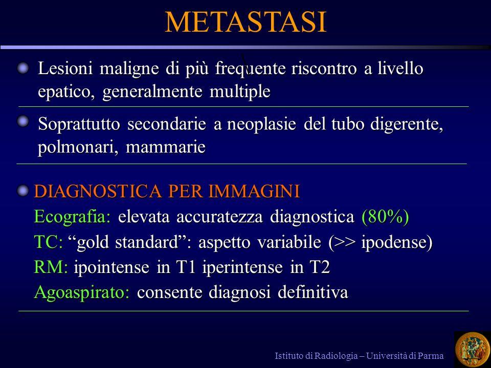 Istituto di Radiologia – Università di Parma METASTASI Soprattutto secondarie a neoplasie del tubo digerente, polmonari, mammarie DIAGNOSTICA PER IMMA