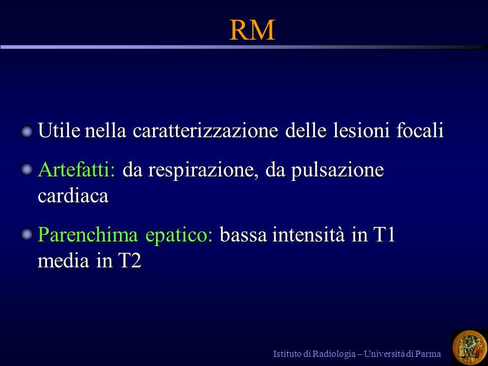 Istituto di Radiologia – Università di Parma RM Utile nella caratterizzazione delle lesioni focali Artefatti: da respirazione, da pulsazione cardiaca