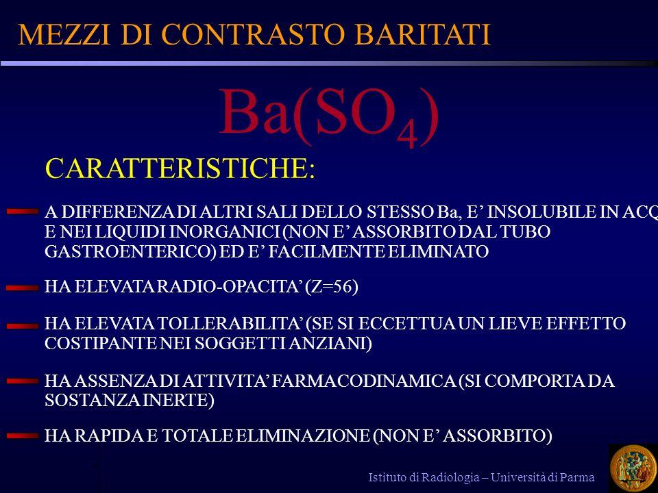 MEZZI DI CONTRASTO BARITATI Istituto di Radiologia – Università di Parma CARATTERISTICHE: A DIFFERENZA DI ALTRI SALI DELLO STESSO Ba, E INSOLUBILE IN