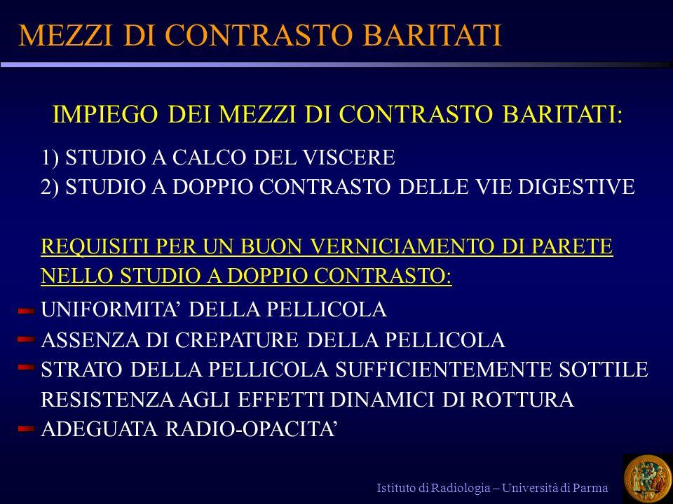 MEZZI DI CONTRASTO BARITATI Istituto di Radiologia – Università di Parma 1) STUDIO A CALCO DEL VISCERE 2) STUDIO A DOPPIO CONTRASTO DELLE VIE DIGESTIV