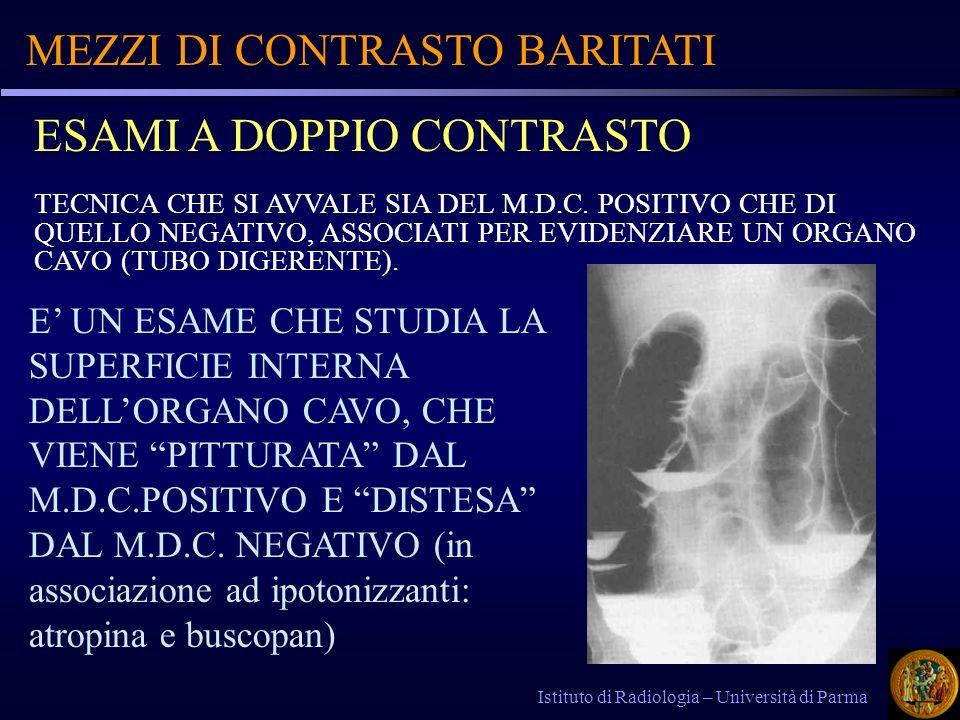 MEZZI DI CONTRASTO BARITATI Istituto di Radiologia – Università di Parma ESAMI A DOPPIO CONTRASTO TECNICA CHE SI AVVALE SIA DEL M.D.C. POSITIVO CHE DI
