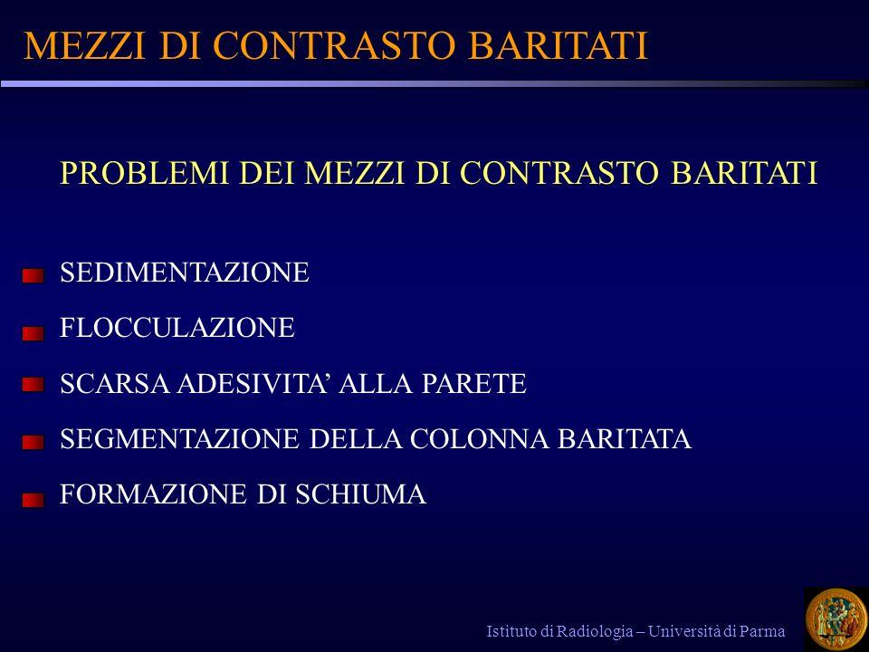 MEZZI DI CONTRASTO BARITATI Istituto di Radiologia – Università di Parma PROBLEMI DEI MEZZI DI CONTRASTO BARITATI SEDIMENTAZIONE FLOCCULAZIONE SCARSA