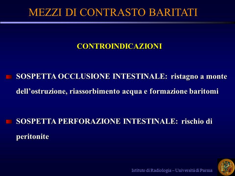 MEZZI DI CONTRASTO BARITATI Istituto di Radiologia – Università di Parma CONTROINDICAZIONI CONTROINDICAZIONI SOSPETTA OCCLUSIONE INTESTINALE: ristagno