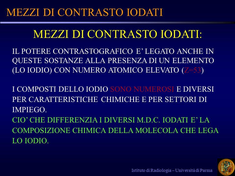 MEZZI DI CONTRASTO IODATI Istituto di Radiologia – Università di Parma IL POTERE CONTRASTOGRAFICO E LEGATO ANCHE IN QUESTE SOSTANZE ALLA PRESENZA DI U